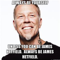 james-hetfield-of-metallica-always-be-yourself-unless-you-can-be-james-hetfield-always-be-james-hetf