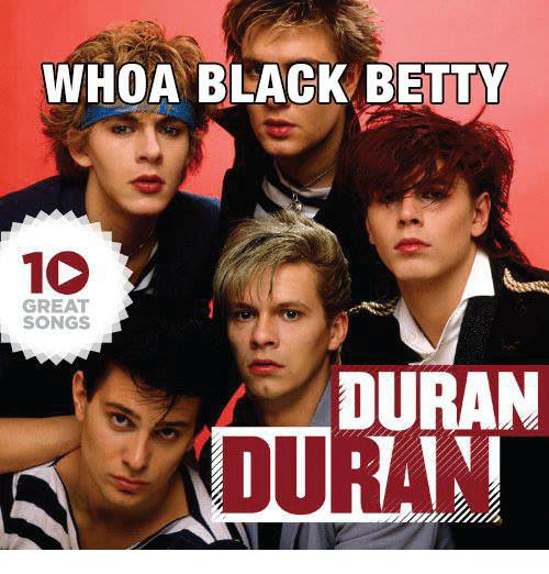 whoa-black-betty-10-great-songs-duran-du-29658945-1