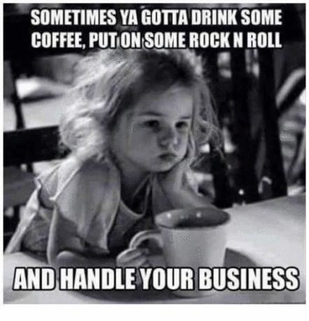 sometimes-ya-gotta-drink-some-coffee-putionsome-rock-n-roll-7008278