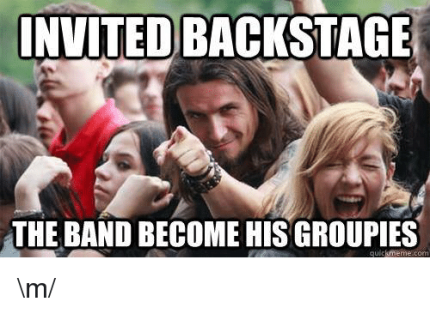 invitedbackstage-the-band-become-his-groupies-quick-meme-com-m-4716742