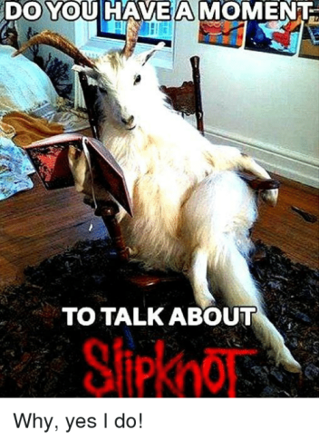 do-youihaveamomen-to-talk-about-slipknot-why-yes-i-do-26226857